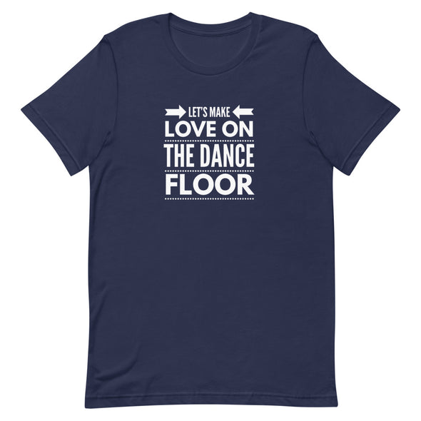 Let's Make Love On The Dance Floor Men's Tee-Shirts-Infinity Dance Clothing
