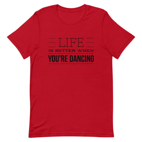 Life Is Better When You Are Dancing Men's Tee - Infinity Dance Clothing