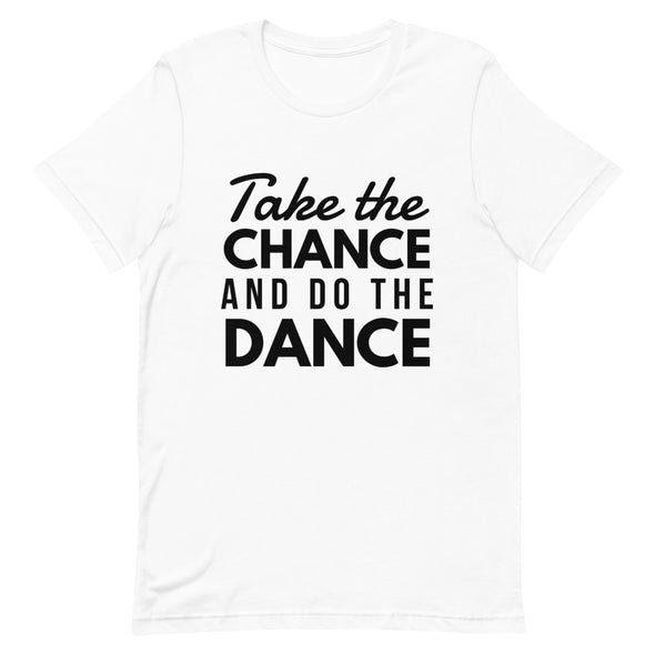 Take The Chance And Do The Dance Men's Tee - Infinity Dance Clothing