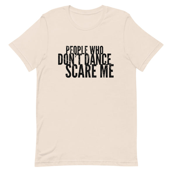 People Who Don't Dance Scare Me Men's Tee - Infinity Dance Clothing