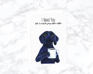 Funny Coffee Card, Funny Dog Card, I Need You Card, Funny Anniversary Card, Funny Birthday Card For Boyfriend, Happy Birthday Girlfriend