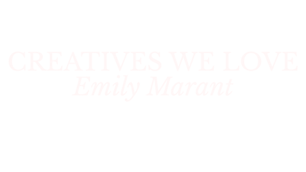 CREATIVES<br>WE LOVE<i><br>Emily Marant</i>