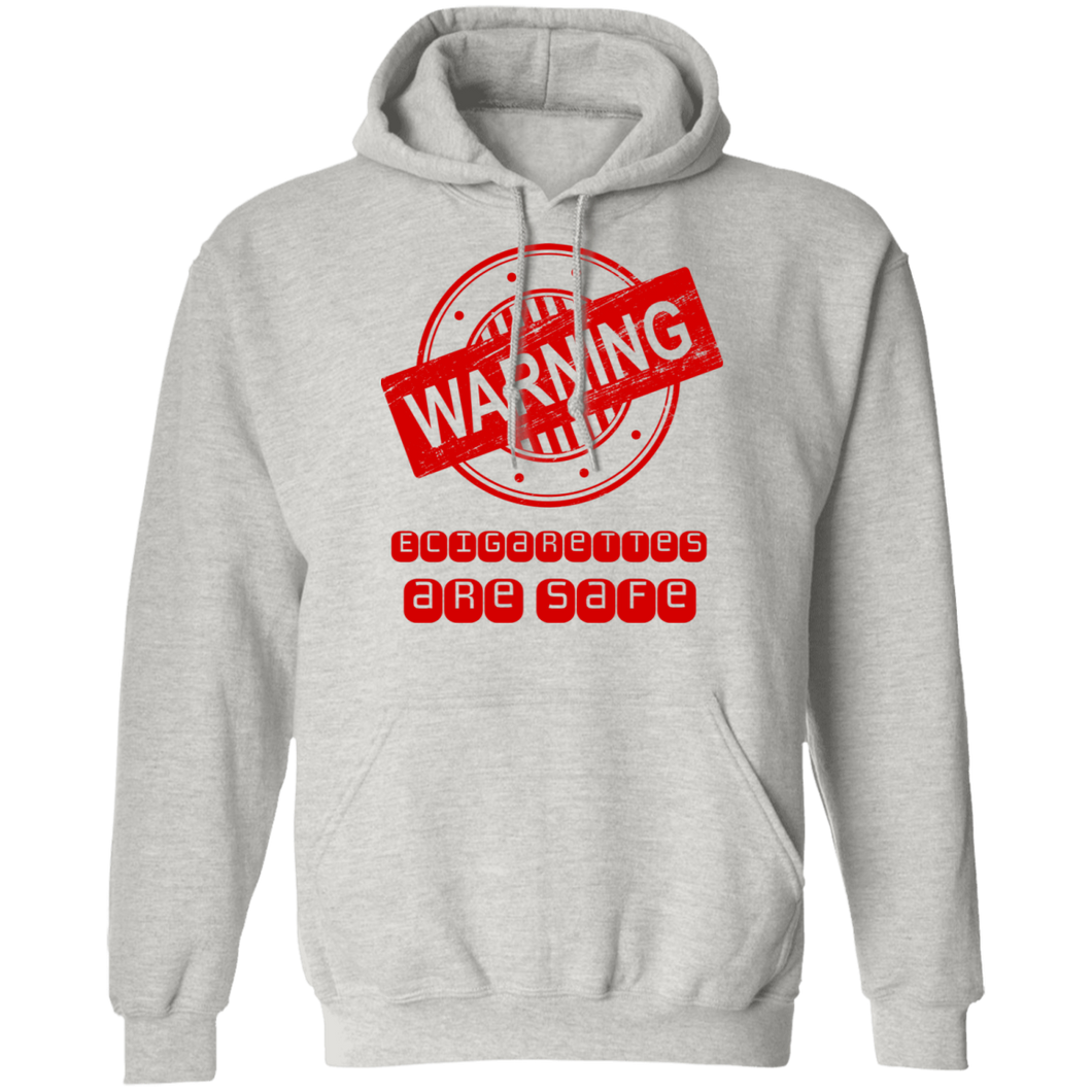 Warning: E-Cigarettes Are Safe Pullover Hoodie 8 oz.
