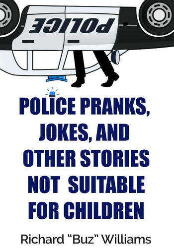 Police Pranks, Jokes, and Other Stories Not Suitable for Children