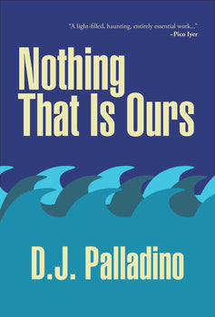 Nothing That Is Ours by D.J. Palladino
