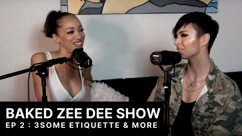 Baked ZeeDee Show Episode 2 : 3some etiquette & more