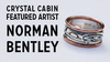 Crystal Cabin Featured Artist: Norman Bentley