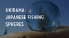 Ukidama: Japanese Fishing Spheres on Haida Gwaii