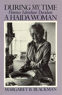 During My Time: Florence Edenshaw Davidson, A Haida Woman by Margaret B. Blackman
