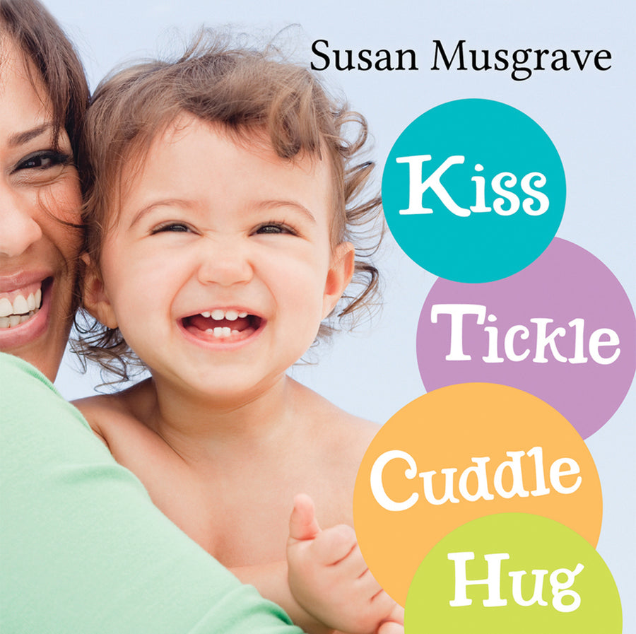 Kiss Tickle Cuddle Hug Hardcover by Susan Musgrave
