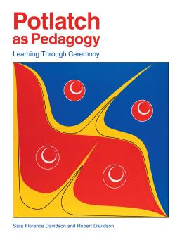 Potlatch as Pedagogy Learning Through Ceremony book by Haida author Sara Davidson & her father artist Robert Davidson