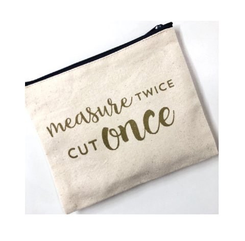 Measure Twice Zippered Bag