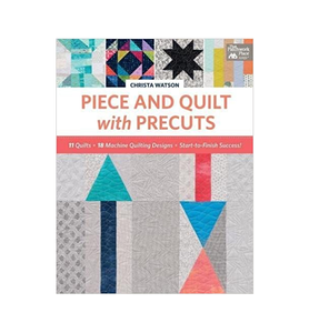Piece & Quilt with Precuts