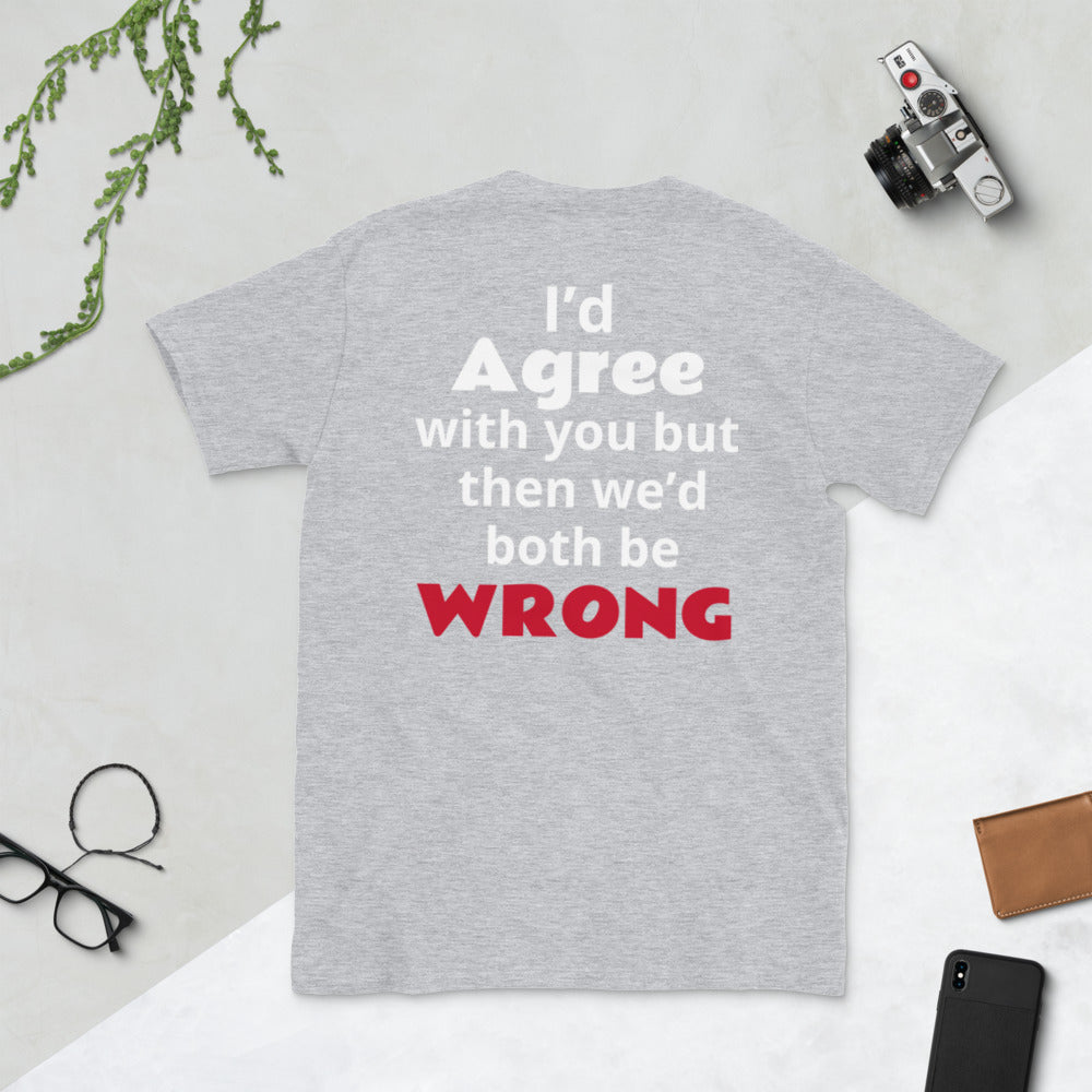 I'd agree with you Short-Sleeve Unisex T-Shirt