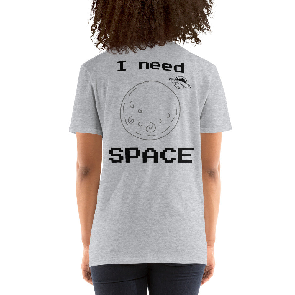 I need Space Short-Sleeve Unisex T-Shirt