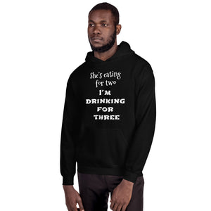 She's eating for two I'm drinking for three  Unisex Hoodie