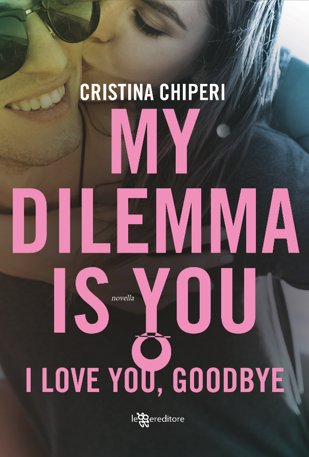 My Dilemma is You – I love you, goodbye