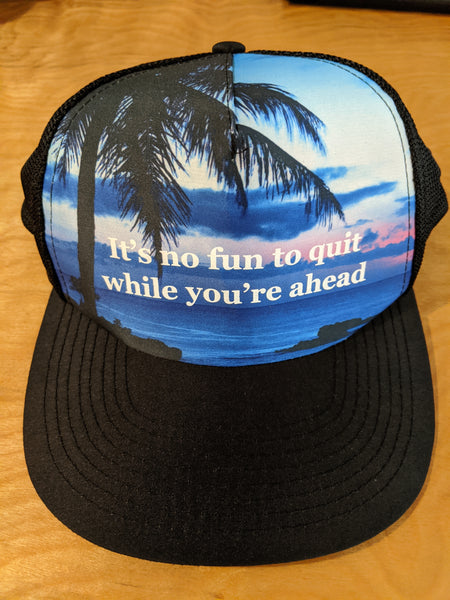 It's no fun to quit while you're ahead trucker hat
