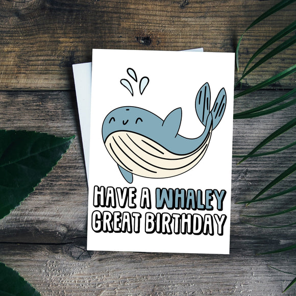 Have a whaley great birthday. Birthday Pun. Funny Birthday Card. Whale Card