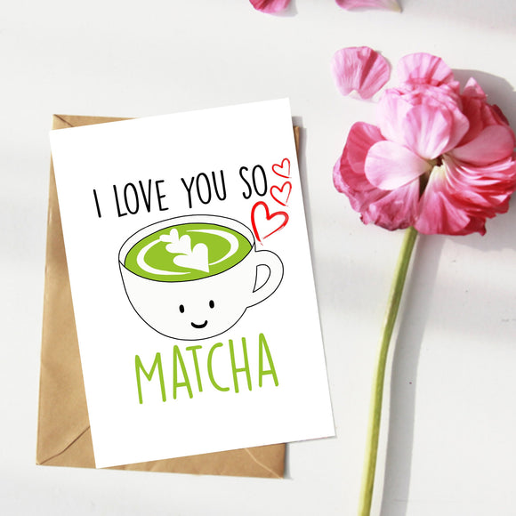 I Love You So Matcha. Anniversary/Valetines Card.