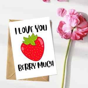 I love you berry much. Strawberry Card. Love, Anniversary, Friendship