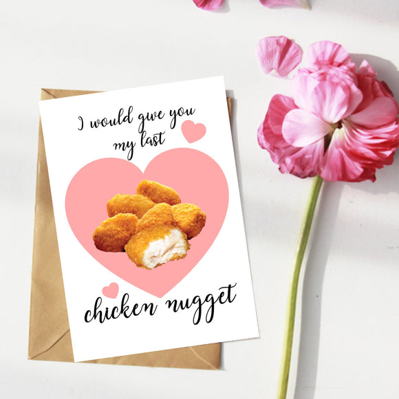 I'd give you my last chicken nugget. Love, Anniversary Card, Friendship, Valentines Card