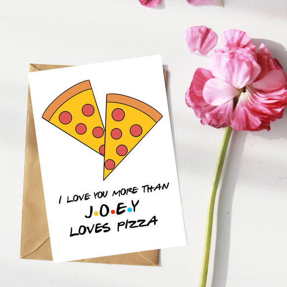 I love you more than Joey Loves Pizza. Friends Series. Anniversary Valentines Love Card.