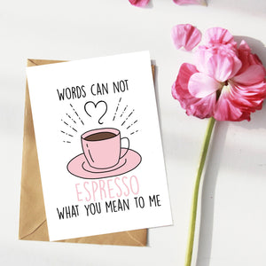 Words can not Espresso what you mean to me. Thankyou Card. Love Card