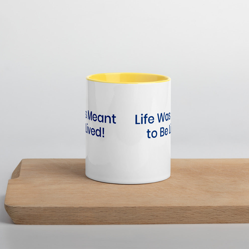 """Life Was Meant To Be Lived"" Mug with Color Inside"