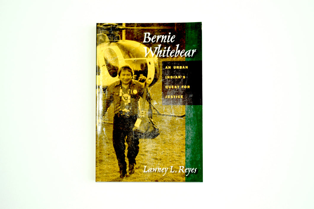 Bernie Whitebear, An Urban Indian's Quest For Justice by Lawney Reyes