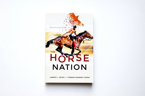 Book: The Horse Nation, Revival of the Past by Lawney L. Reyes and Therese Kennedy Johns