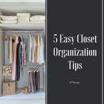 5 Easy Closet Organizing Tips