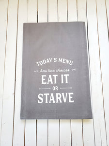 EAT IT OR STARVE TEA TOWEL (WHSL)