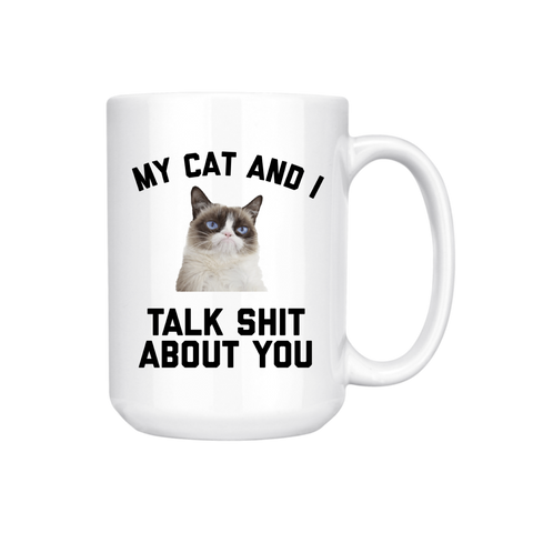 MY CAT AND I TALK SHIT MUG