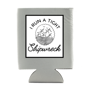 I RUN A TIGHT SHIPWRECK KOOZIE