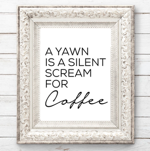 A YAWN IS A SILENT SCREAM FOR COFFEE FARMHOUSE PRINT