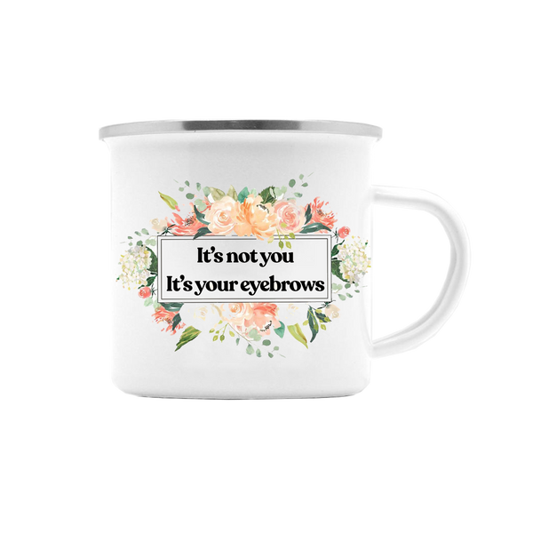 IT'S NOT YOU IT'S YOUR EYEBROWS MUG (WHSL)