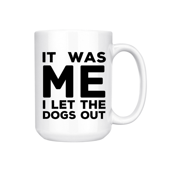 IT WAS ME I LET THE DOGS OUT MUG (WHSL)