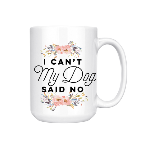 I CAN'T MY DOG SAID NO MUG