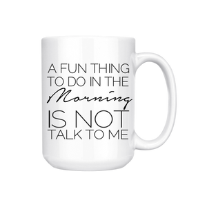 A FUN THING TO DO IN THE MORNING IS NOT TALK TO ME MUG (WHSL)