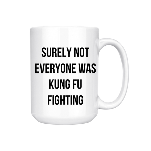 SURELY NOT EVERYONE WAS KUNG FU FIGHTING MUG