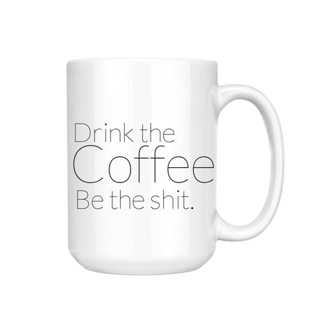 DRINK THE COFFEE BE THE SHIT MUG