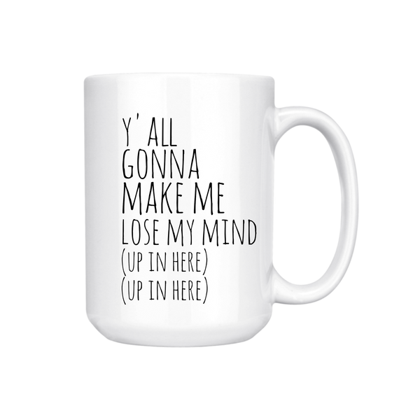 YA'LL GONNA MAKE ME LOSE MY MIND MUG (WHSL)