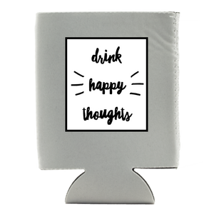 DRINK HAPPY THOUGHTS KOOZIE