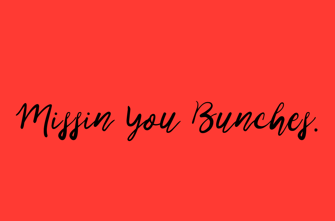 MISSIN' YOU BUNCHES. BOX