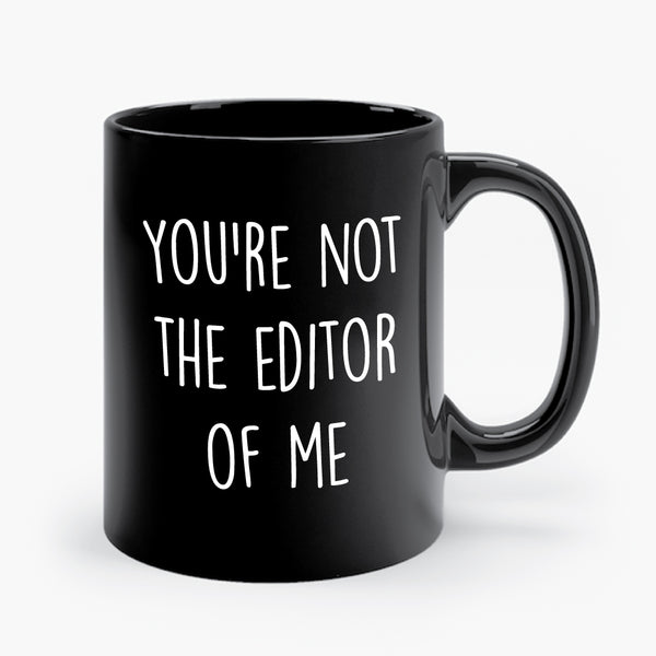 YOU'RE NOT THE EDITOR OF ME mug