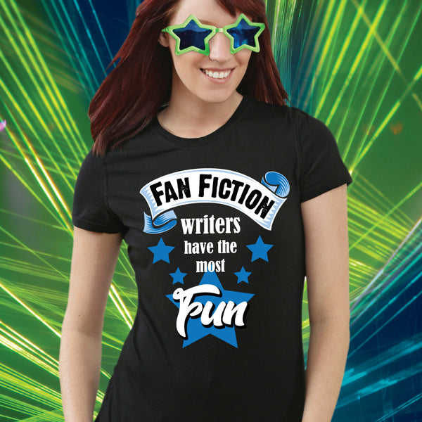 FAN FICTION WRITERS HAVE THE MOST FUN t-shirt