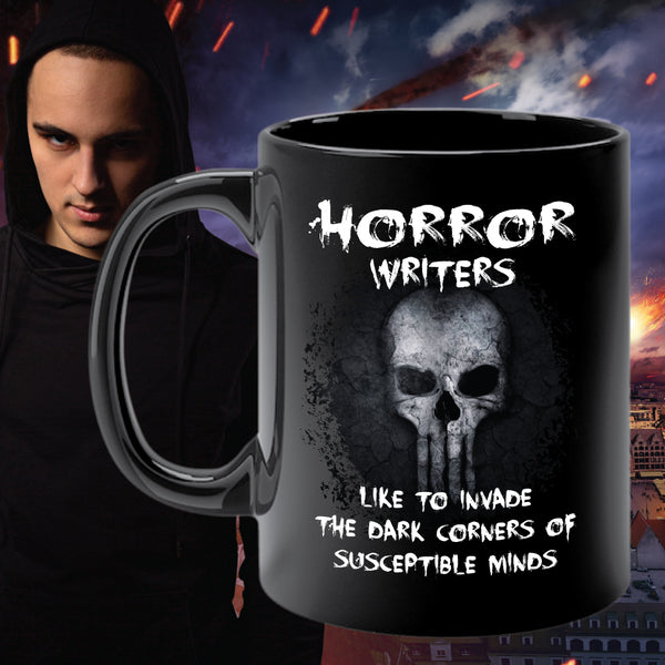 HORROR WRITERS LIKE TO INVADE THE DARK CORNERS... mug