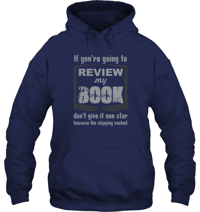 IF YOU'RE GOING TO REVIEW MY BOOK... hoodie