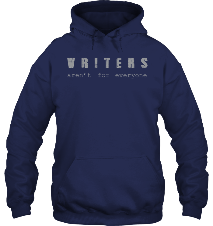 WRITERS AREN'T FOR EVERYONE  hoodie